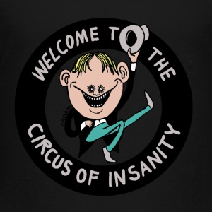 Welcome to the Circus of Insanity by Cheslo - Toddler Premium T-Shirt