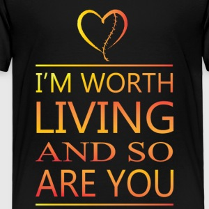 I'm Worth Living & So Are You - Toddler Premium T-Shirt