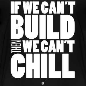 Build To Chill - Toddler Premium T-Shirt