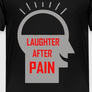 Laughter after pain - Toddler Premium T-Shirt