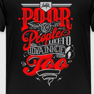 Poor people like to dance - Toddler Premium T-Shirt