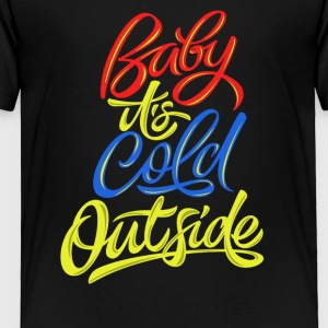 Baby its cold outside - Toddler Premium T-Shirt