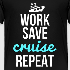 Work, Save, Cruise, Repeat Shirt - Toddler Premium T-Shirt