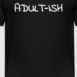 Adult ish Funny - Toddler Premium T-Shirt
