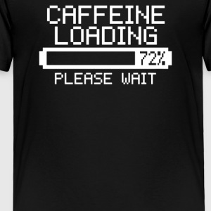 Caffeine Loading - Toddler Premium T-Shirt
