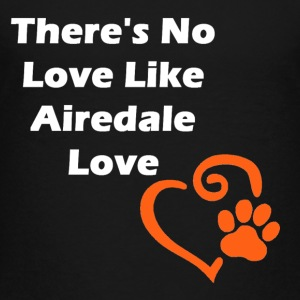 There's No Love Like Airedale Love - Toddler Premium T-Shirt
