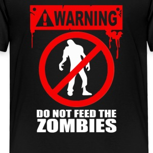 Zombie Do not feed the Zombies Fun - Toddler Premium T-Shirt