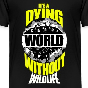 It's a Dying World Without Wildlife - Toddler Premium T-Shirt