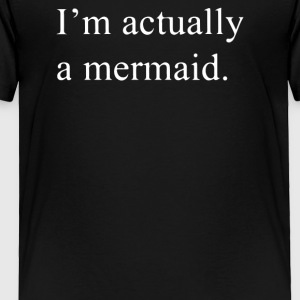 I M ACTUALLY A MERMAID - Toddler Premium T-Shirt