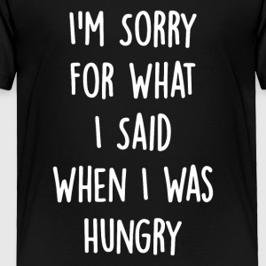 I m Sorry When I Was Hungry - Toddler Premium T-Shirt