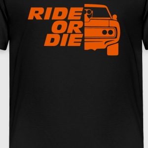 Ride or Die - Toddler Premium T-Shirt