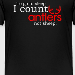 I Count Antlers Not Sheep - Toddler Premium T-Shirt