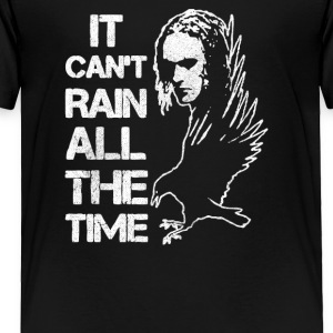 IT CAN T RAIN ALL THE TIME - Toddler Premium T-Shirt