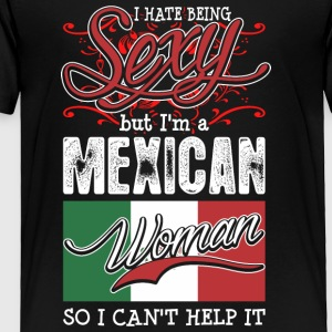 I Hate Being Sexy But Im A Mexican Woman - Toddler Premium T-Shirt