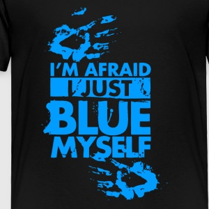 I m Afraid I Just Blue Myself Quotes - Toddler Premium T-Shirt