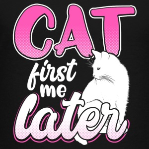 CAT first - me later - Toddler Premium T-Shirt