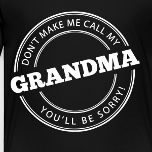 Don't Make Me Call My Grandma - Toddler Premium T-Shirt