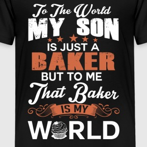 To The World My Son Is Just A Baker - Toddler Premium T-Shirt