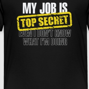 My Job Is Top Secret - Toddler Premium T-Shirt