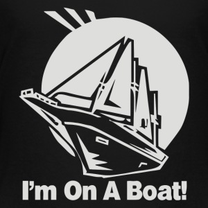 I m On a Boat - Toddler Premium T-Shirt