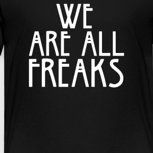 WE ARE ALL FREAKS - Toddler Premium T-Shirt
