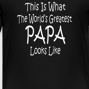 WORLD'S GREATEST PAPA LOOKS LIKE fathers day birth - Toddler Premium T-Shirt