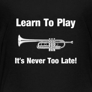 Learn to play trumpet - Toddler Premium T-Shirt
