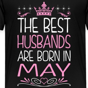 The Best Husbands Are Born In May - Toddler Premium T-Shirt