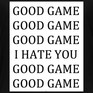 GOOD GAME (I HATE YOU) - Toddler Premium T-Shirt