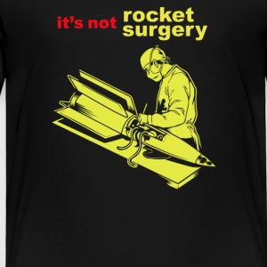 It's not Rocket Surgery - Toddler Premium T-Shirt