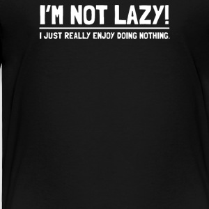 I'M NOT LAZY FUNNY - Toddler Premium T-Shirt