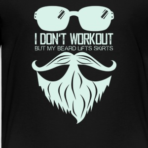 I Don't Workout But My Beard Lifts Skirts - Toddler Premium T-Shirt