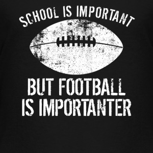 School Is Important But Football Is Importanter - Toddler Premium T-Shirt