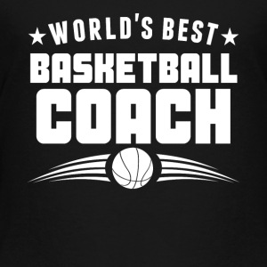 World's Best Basketball Coach - Toddler Premium T-Shirt