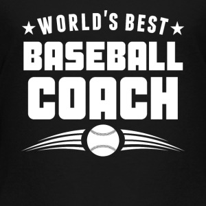 World's Best Baseball Coach - Toddler Premium T-Shirt