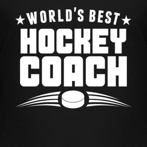 World's Best Hockey Coach - Toddler Premium T-Shirt
