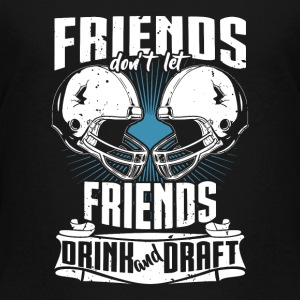 Friends Don't Let Friends Drink And Draft - Toddler Premium T-Shirt