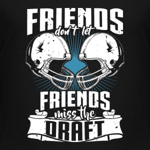 Friends Don't Let Friends Miss The Draft - Toddler Premium T-Shirt