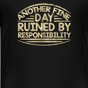 Another fine day ruined by responsibility - Toddler Premium T-Shirt
