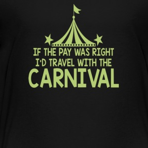 If The Pay Was Right I'd Travel With The Carnival - Toddler Premium T-Shirt