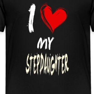 I love my STEPDAUGHTER - Toddler Premium T-Shirt