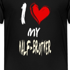 I love my HALF-BROTHER - Toddler Premium T-Shirt