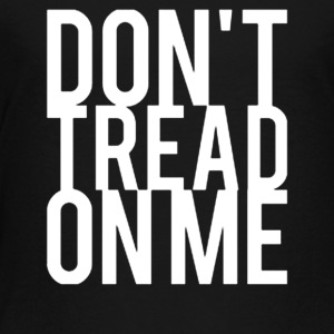 Don't Tread On Me - Toddler Premium T-Shirt