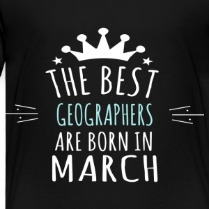 Best GEOGRAPHERS are born in march - Toddler Premium T-Shirt