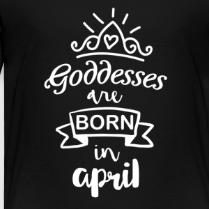 April Goddesses - Toddler Premium T-Shirt