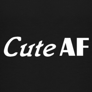 CUTE AF - Toddler Premium T-Shirt