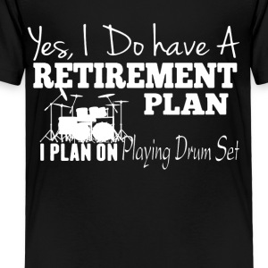 Retirement Plan On Playing Drum Set Shirt - Toddler Premium T-Shirt