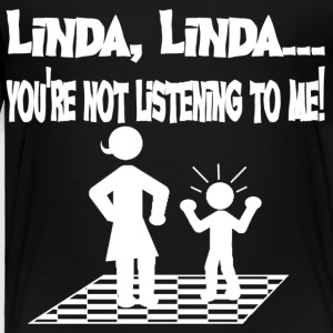 You're Not Listening To Me Linda Funny Tshirt - Toddler Premium T-Shirt