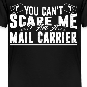 You Can't Scare Me Mail Carrier Shirt - Toddler Premium T-Shirt
