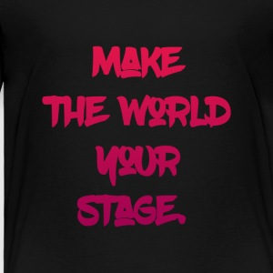 make the world your stage - Toddler Premium T-Shirt